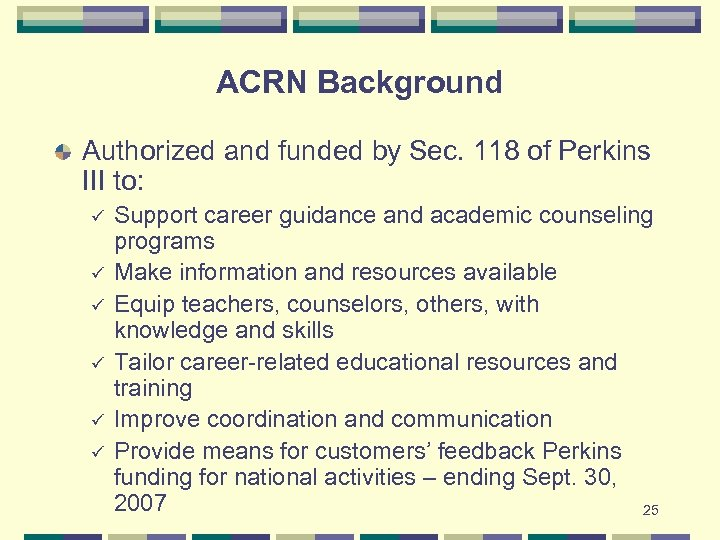 ACRN Background Authorized and funded by Sec. 118 of Perkins III to: ü ü