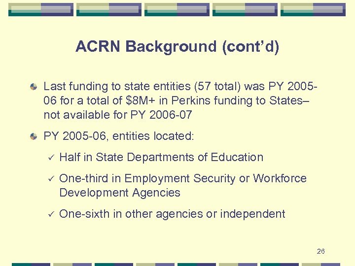 ACRN Background (cont'd) Last funding to state entities (57 total) was PY 200506 for
