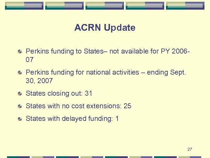 ACRN Update Perkins funding to States– not available for PY 200607 Perkins funding for