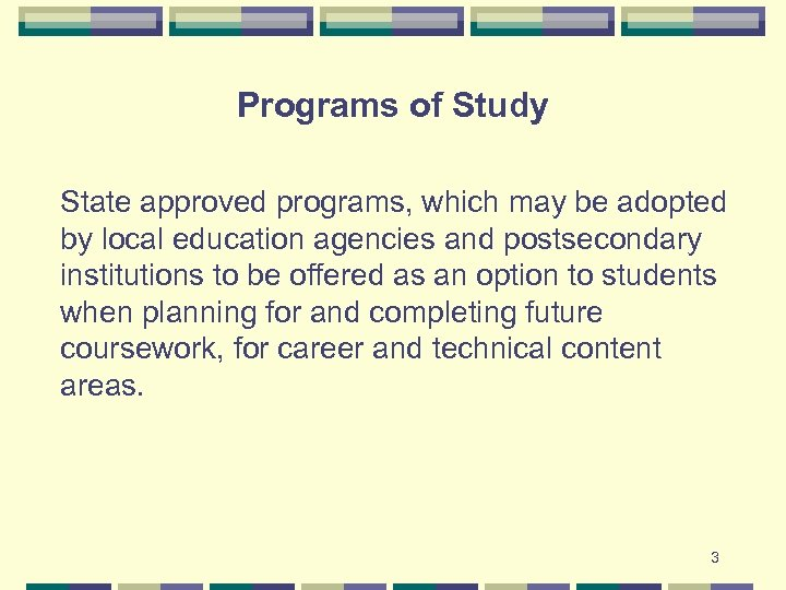 Programs of Study State approved programs, which may be adopted by local education agencies