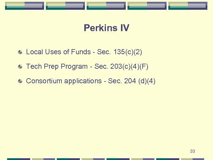 Perkins IV Local Uses of Funds - Sec. 135(c)(2) Tech Prep Program - Sec.