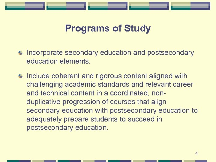 Programs of Study Incorporate secondary education and postsecondary education elements. Include coherent and rigorous