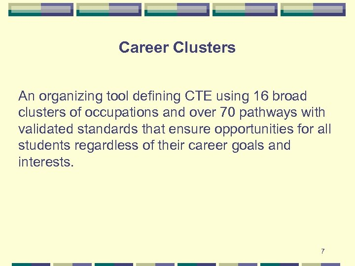 Career Clusters An organizing tool defining CTE using 16 broad clusters of occupations and