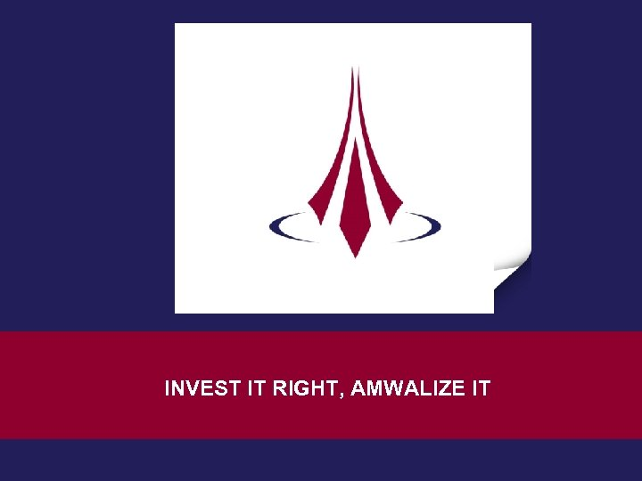 INVEST IT RIGHT, AMWALIZE IT