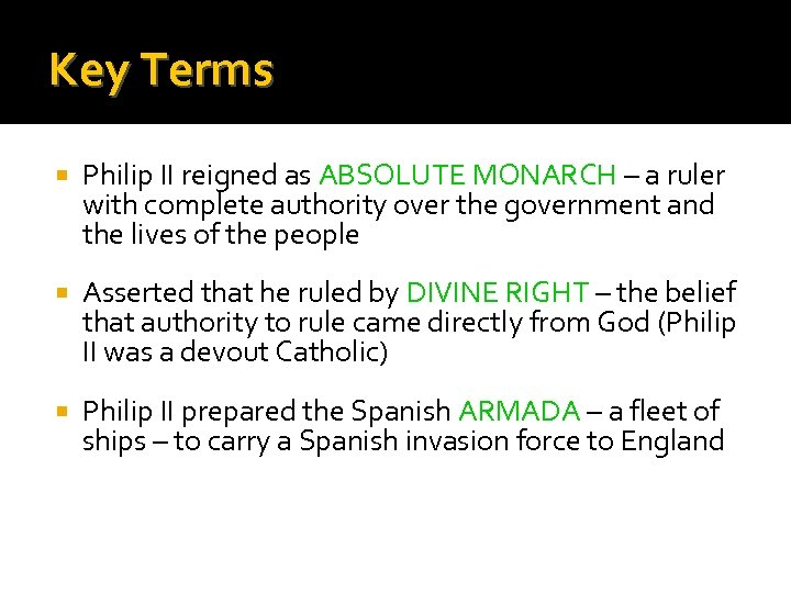 Key Terms Philip II reigned as ABSOLUTE MONARCH – a ruler with complete authority