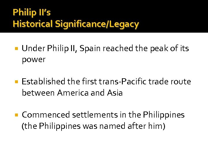 Philip II's Historical Significance/Legacy Under Philip II, Spain reached the peak of its power
