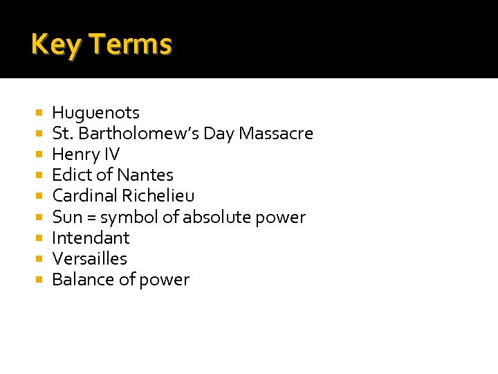 Key Terms Huguenots St. Bartholomew's Day Massacre Henry IV Edict of Nantes Cardinal Richelieu