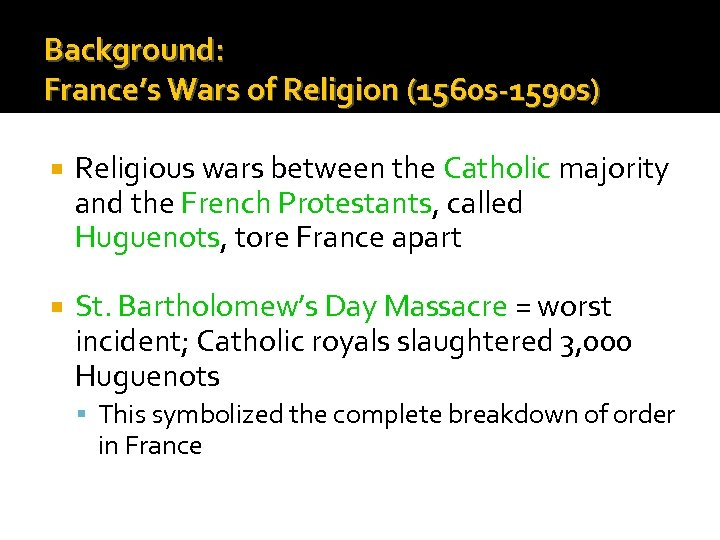 Background: France's Wars of Religion (1560 s-1590 s) Religious wars between the Catholic majority