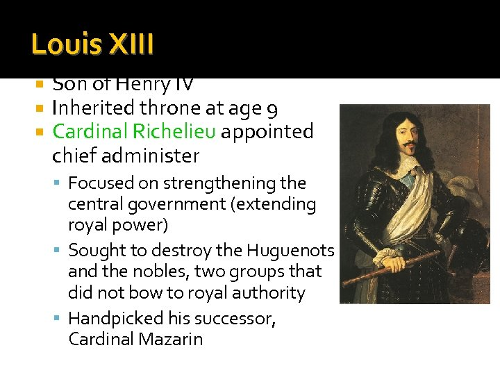 Louis XIII Son of Henry IV Inherited throne at age 9 Cardinal Richelieu appointed