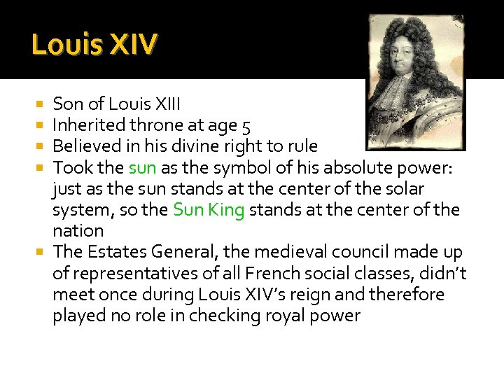Louis XIV Son of Louis XIII Inherited throne at age 5 Believed in his