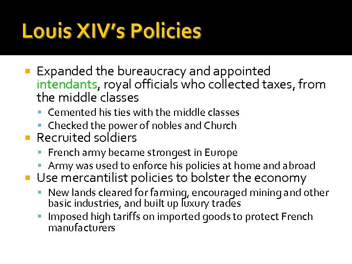 Louis XIV's Policies Expanded the bureaucracy and appointed intendants, royal officials who collected taxes,