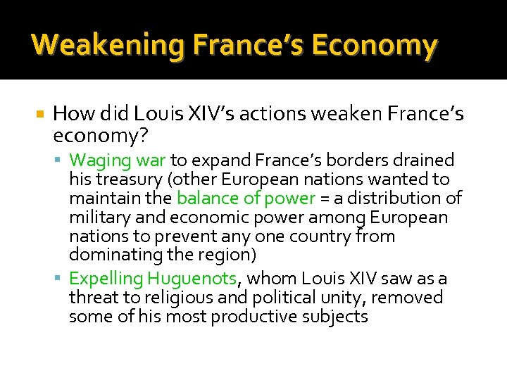 Weakening France's Economy How did Louis XIV's actions weaken France's economy? Waging war to