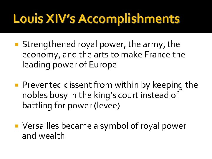 Louis XIV's Accomplishments Strengthened royal power, the army, the economy, and the arts to