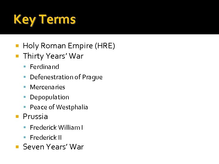 Key Terms Holy Roman Empire (HRE) Thirty Years' War Ferdinand Defenestration of Prague Mercenaries