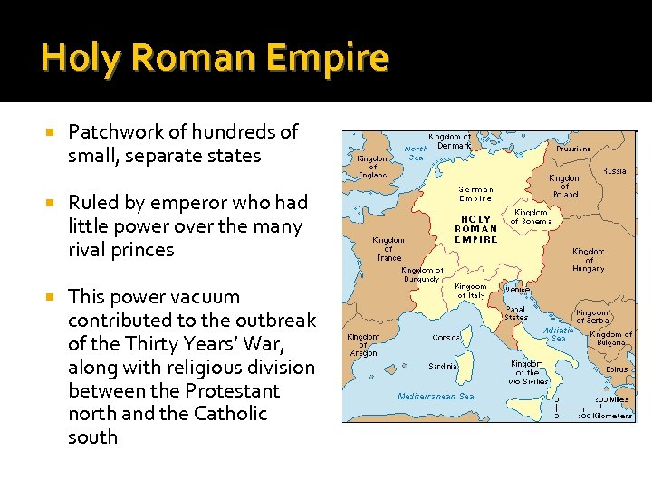 Holy Roman Empire Patchwork of hundreds of small, separate states Ruled by emperor who