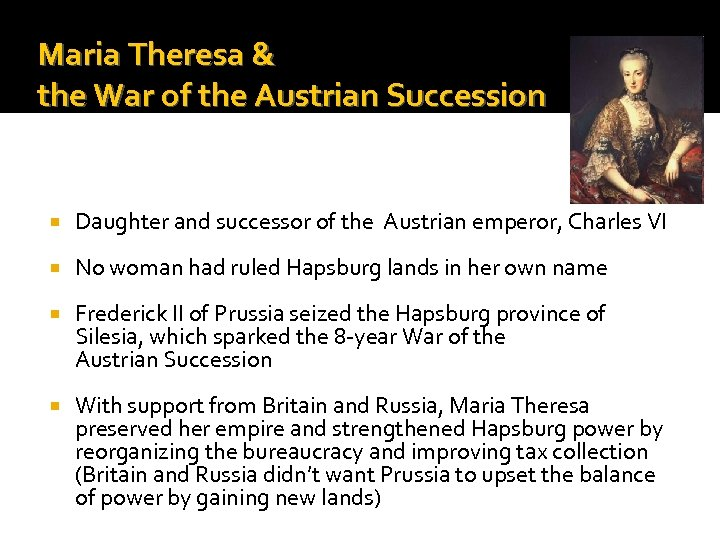 Maria Theresa & the War of the Austrian Succession Daughter and successor of the