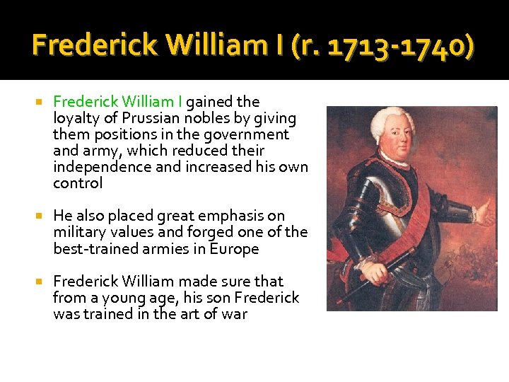 Frederick William I (r. 1713 -1740) Frederick William I gained the loyalty of Prussian