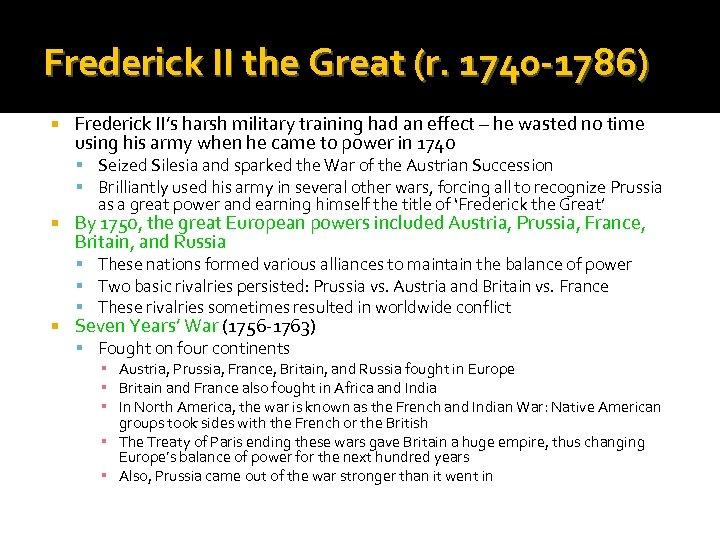 Frederick II the Great (r. 1740 -1786) Frederick II's harsh military training had an
