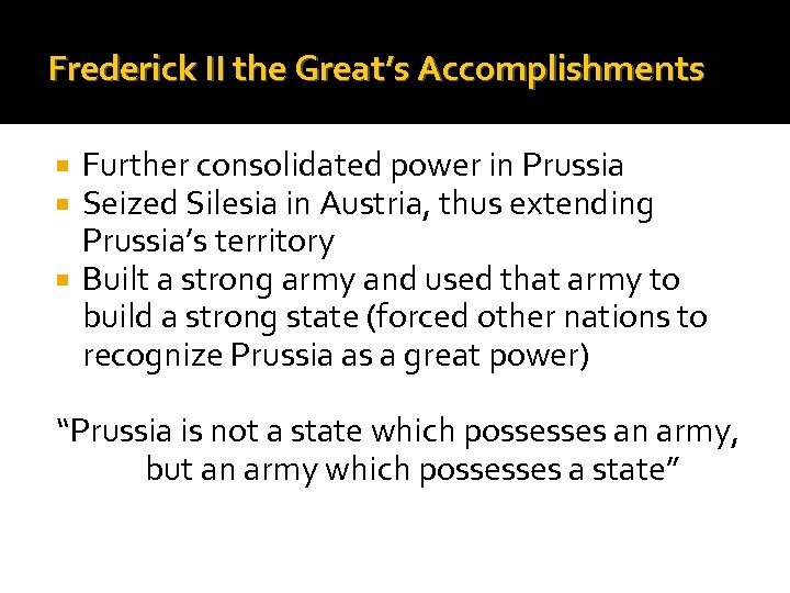 Frederick II the Great's Accomplishments Further consolidated power in Prussia Seized Silesia in Austria,