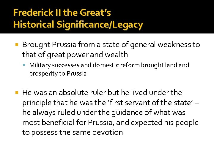 Frederick II the Great's Historical Significance/Legacy Brought Prussia from a state of general weakness