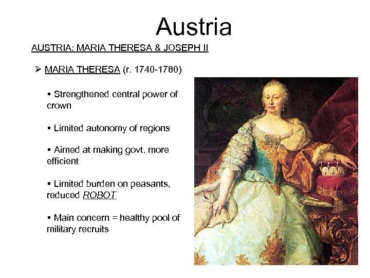 Austria AUSTRIA: MARIA THERESA & JOSEPH II Ø MARIA THERESA (r. 1740 -1780) Strengthened