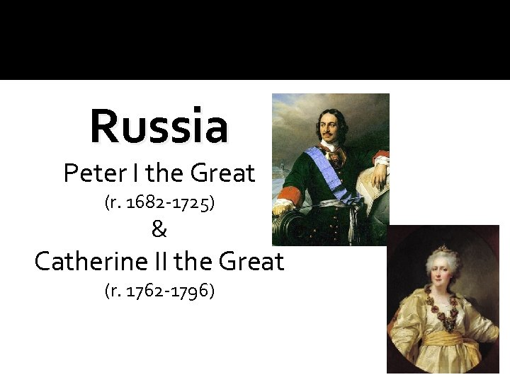 Russia Peter I the Great (r. 1682 -1725) & Catherine II the Great (r.