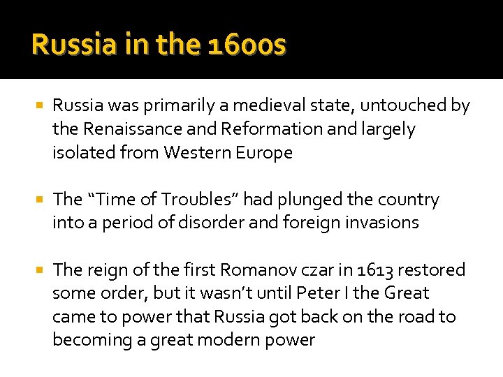 Russia in the 1600 s Russia was primarily a medieval state, untouched by the