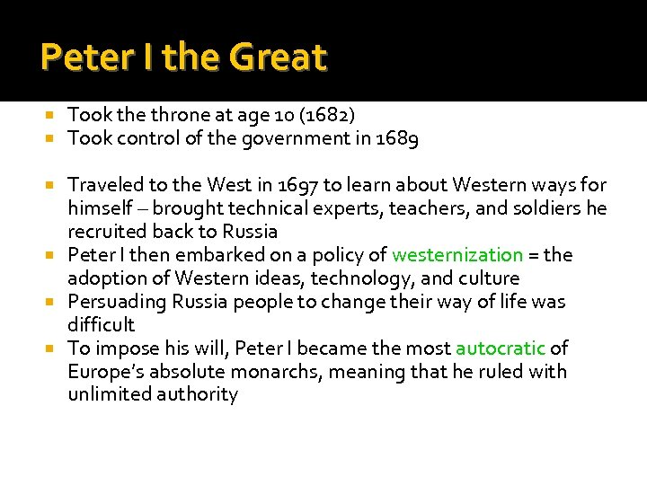 Peter I the Great Took the throne at age 10 (1682) Took control of