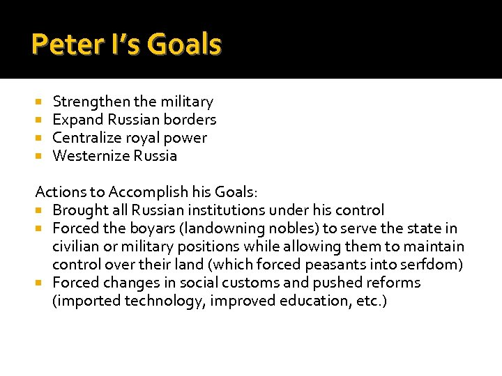 Peter I's Goals Strengthen the military Expand Russian borders Centralize royal power Westernize Russia