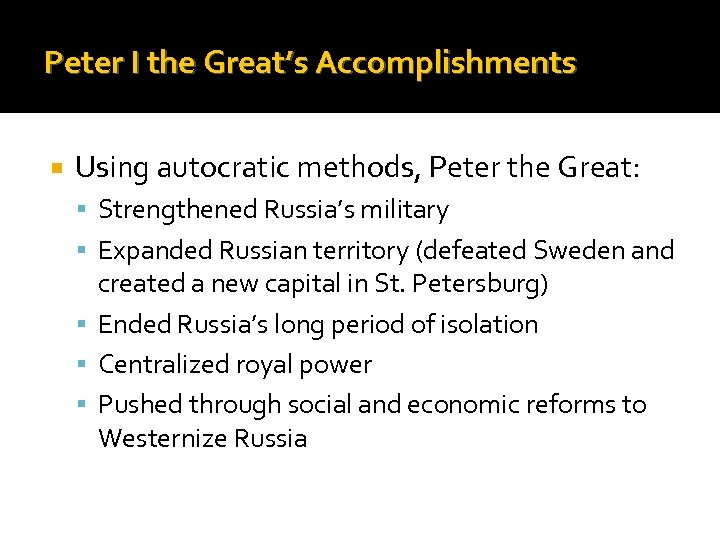 Peter I the Great's Accomplishments Using autocratic methods, Peter the Great: Strengthened Russia's military