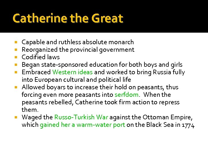 Catherine the Great Capable and ruthless absolute monarch Reorganized the provincial government Codified laws