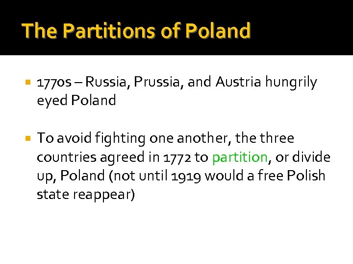 The Partitions of Poland 1770 s – Russia, Prussia, and Austria hungrily eyed Poland