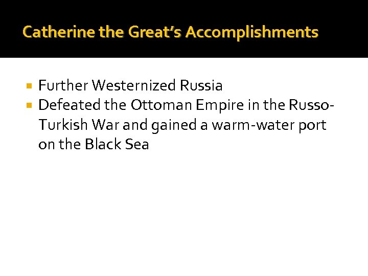 Catherine the Great's Accomplishments Further Westernized Russia Defeated the Ottoman Empire in the Russo.