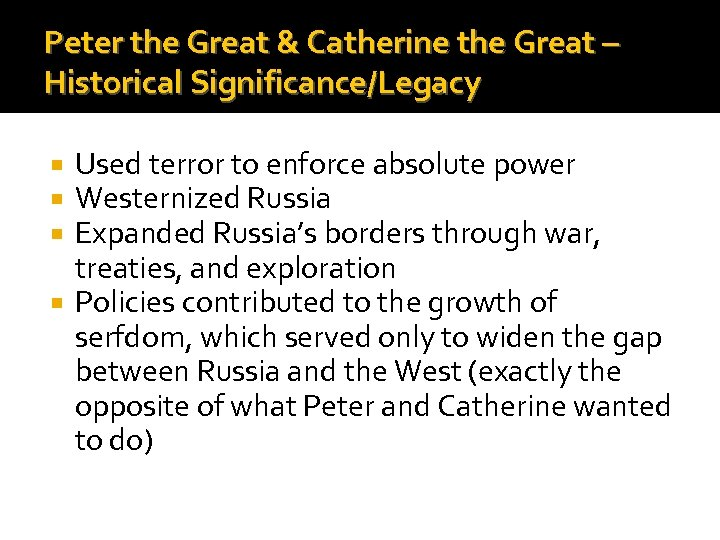 Peter the Great & Catherine the Great – Historical Significance/Legacy Used terror to enforce