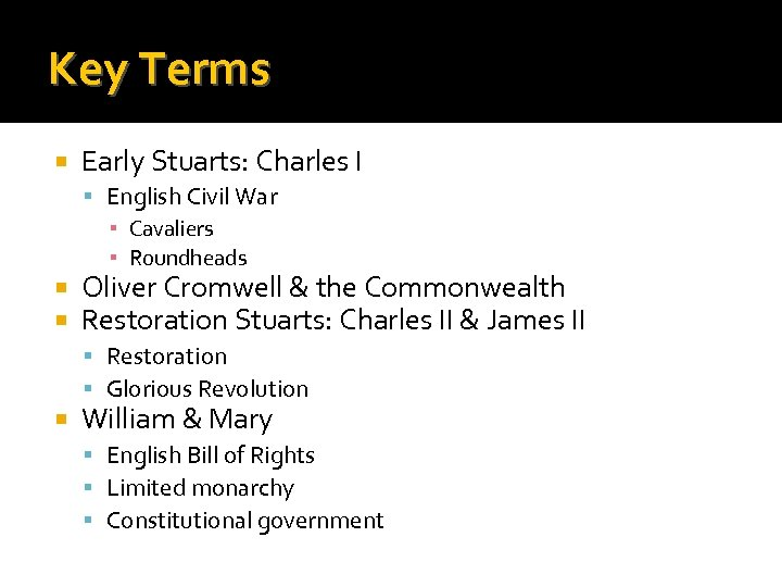 Key Terms Early Stuarts: Charles I English Civil War ▪ Cavaliers ▪ Roundheads Oliver