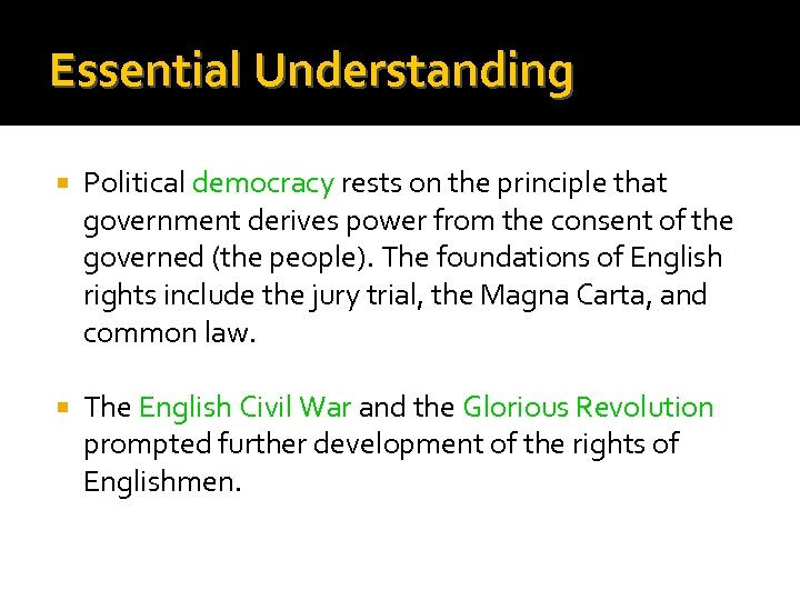 Essential Understanding Political democracy rests on the principle that government derives power from the