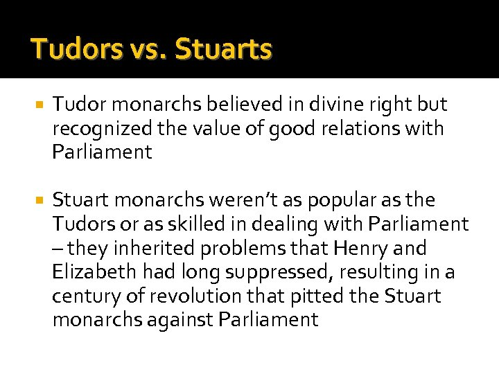 Tudors vs. Stuarts Tudor monarchs believed in divine right but recognized the value of