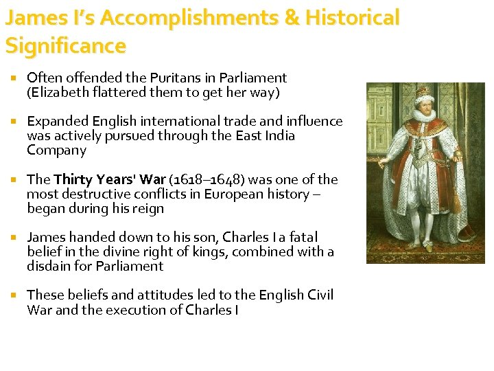 James I's Accomplishments & Historical Significance Often offended the Puritans in Parliament (Elizabeth flattered