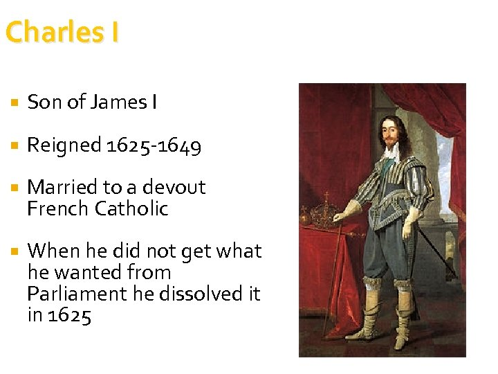 Charles I Son of James I Reigned 1625 -1649 Married to a devout French