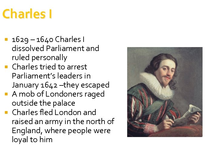 Charles I 1629 – 1640 Charles I dissolved Parliament and ruled personally Charles tried