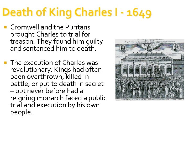 Death of King Charles I - 1649 Cromwell and the Puritans brought Charles to