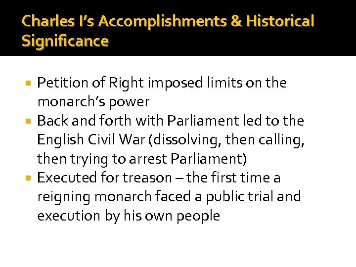 Charles I's Accomplishments & Historical Significance Petition of Right imposed limits on the monarch's