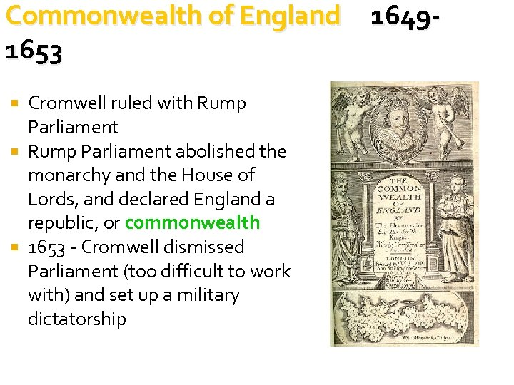 Commonwealth of England 16491653 Cromwell ruled with Rump Parliament abolished the monarchy and the