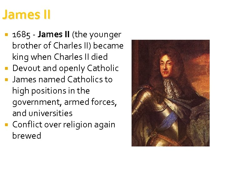 James II 1685 - James II (the younger brother of Charles II) became king