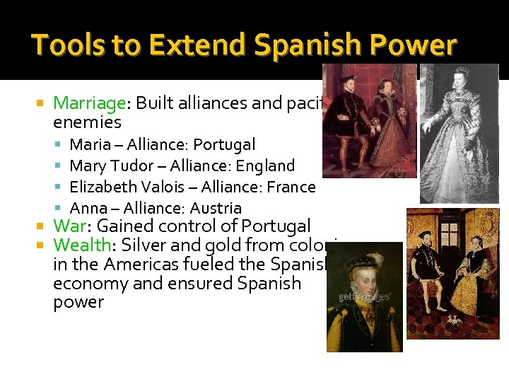 Tools to Extend Spanish Power Marriage: Built alliances and pacified enemies Maria – Alliance: