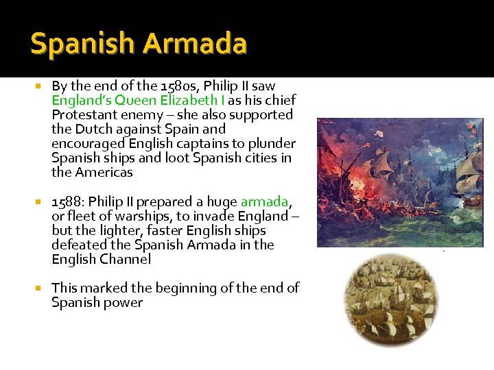Spanish Armada By the end of the 1580 s, Philip II saw England's Queen