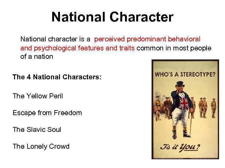 National Character National character is a perceived predominant behavioral and psychological features and traits