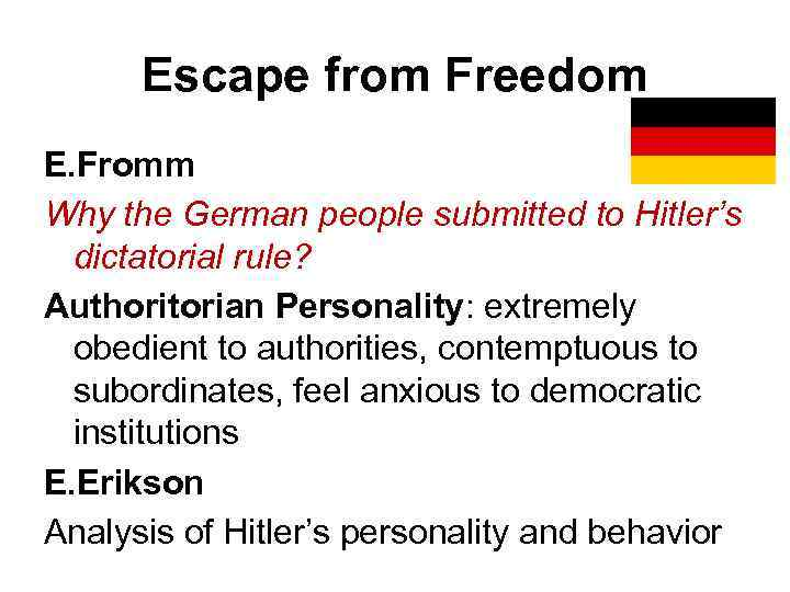 Escape from Freedom E. Fromm Why the German people submitted to Hitler's dictatorial rule?