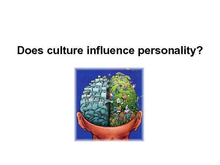Does culture influence personality?