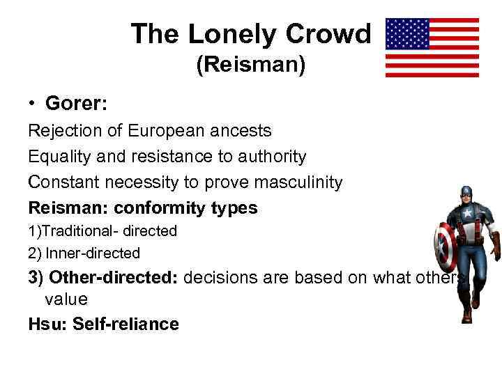 The Lonely Crowd (Reisman) • Gorer: Rejection of European ancests Equality and resistance to